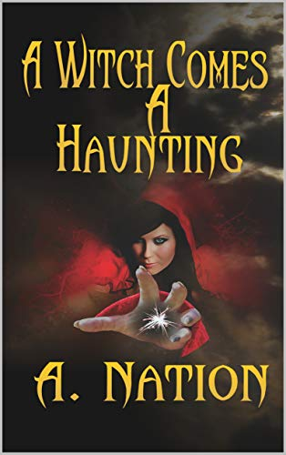 A Witch Comes A Haunting: An A. Nation Urban Fantasy by [Nation, A.]