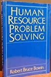 Human Resource Problem Solving, Bowin, Robert B., 0134463455