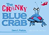 The Cranky Blue Crab, Dawn L. Watkins, 0890845069