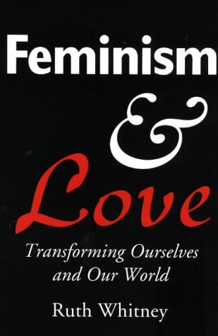 Feminism & Love: Transforming Ourselves & Our World