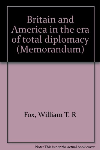 Britain And America In The Era Of Total Diplomacy (Memorandum)