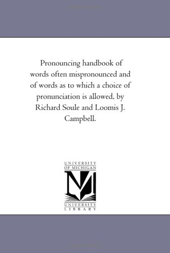 - Pronouncing handbook of words often mispronounced and of words as to which a choice of pronunciation is allowed, by Richard Soule and Loomis J. Campbell.