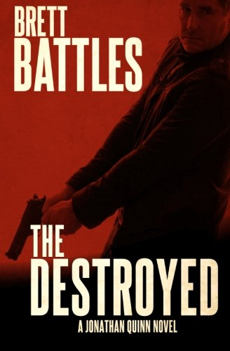 The Destroyed: A Jonathan Quinn Novel (Volume 5)
