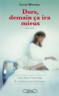 Dors, demain ça ira mieux : 3 ans dans l'engrenage des hôpitaux psychiatriques par Lucie Monnac