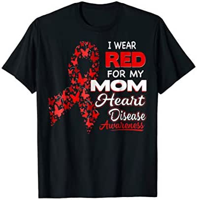 I wear Red For my Mom Heart Disease Awareness Shirt