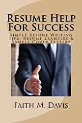 Resume Help For Success: Simple Resume Writing Tips, Resume Examples & Sample Cover Letters