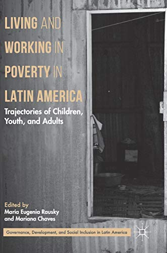Living and Working in Poverty in Latin America: Trajectories of Children, Youth, and Adults (Governance, Development, and Social Inclusion in Latin America) (Social Inclusion And Economic Development In Latin America)