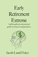 Early Retirement Extreme: A philosophical and practical guide to financial independence Kindle Edition
