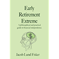 Early Retirement Extreme: A philosophical and practical guide to financial independence (English Edition)