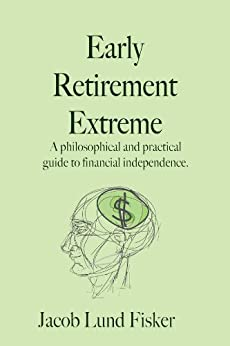 Early Retirement Extreme: A philosophical and practical guide to financial independence by [Fisker, Jacob Lund]