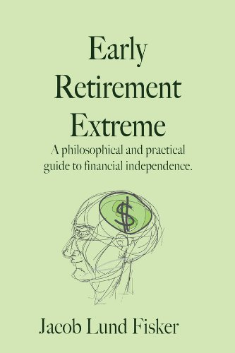 Early Retirement Extreme: A philosophical and practical guide to financial independence PDF