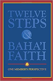 Twelve Steps & the Baha'i Faith: One Member's Perspective