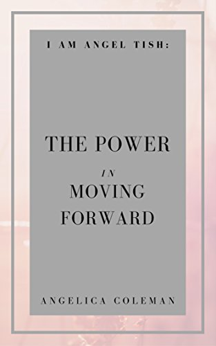 Download PDF I AM ANGEL TISH - The Power in Moving Forward