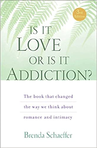 Is it Love or Addiction?: the Book That Changed the Way We Think About Romance and Intimacy by Brenda Schaeffer