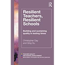 Resilient Teachers, Resilient Schools: Building and sustaining quality in testing times (Teacher Quality and School Development)