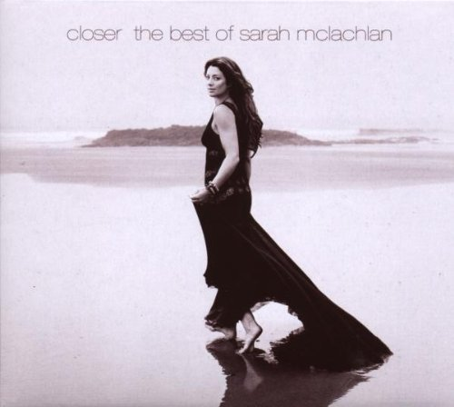 Closer: The Best Of Sarah McLachlan by Sarah McLachlan (Closer The Best Of Sarah Mclachlan)