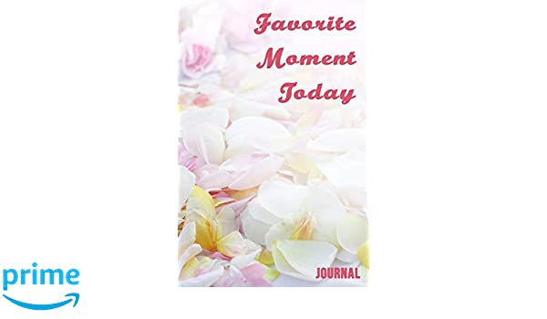 Favorite Moment Today Journal: 6x9-inch journal to write in