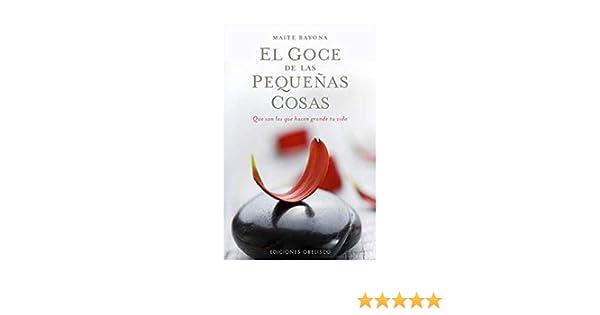 El goce de las pequeñas cosas: que son los que hacen grande tu vida METAFÍSICA Y ESPIRITUALIDAD: Amazon.es: García Bayona, Maite: Libros