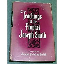 TEACHINGS OF THE PROPHET JOSEPH SMITH -  Taken from his sermons and writings as they are found in the Documentary history and other publications of the Church and written or published in the days of the prophet's ministry / selected and arranged by Joseph