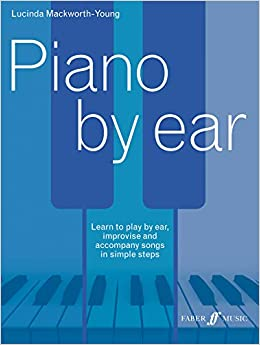 Piano by Ear: Learn to Play by Ear, Improvise, and Accompany