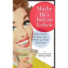 Maybe He's Just an Asshole: Ditch Denial, Embrace Your Worth, and Find True Love!