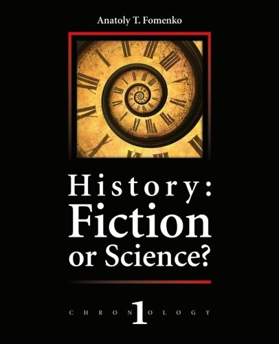 History: Fiction or Science?: Dating methods as offered by mathematical statistics, eclipses and zodiacs (Chronology) (Volume 1)