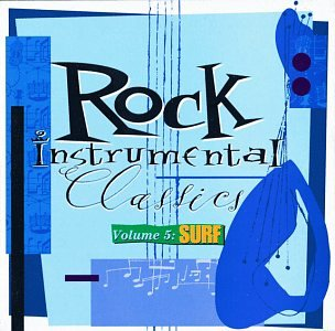 Rock Instrumental Classics, Vol. 5: Surf - Classic Surf Collection