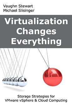 Virtualization Changes Everything: Storage Strategies for VMware vSphere & Cloud Computing by [Stewart, Vaughn, Slisinger, Michael]