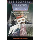 The Essential Phantom of the Opera: The Definitive, Annotated Edition of Gaston Leroux's Classic Novel
