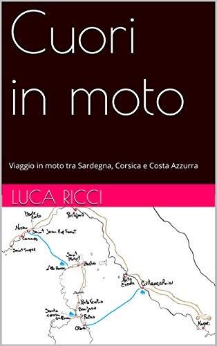 Cuori in moto: Viaggio in moto tra Sardegna, Corsica e Costa Azzurra (Italian Edition)