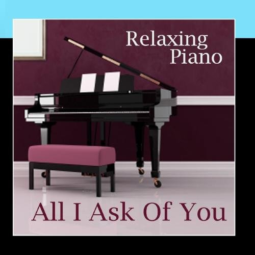 All I Ask of You - Piano Instrumental - Popular Piano Music - Relaxing Piano - Solo Piano Songs -