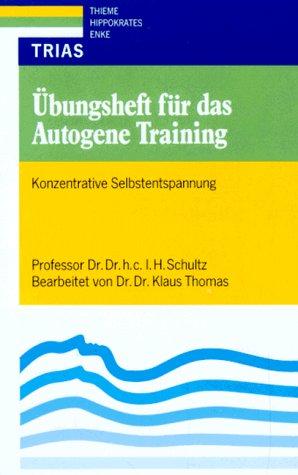 Übungsheft für das autogene Training: Konzentrative Selbstentspannung
