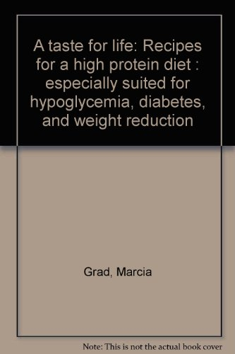 A taste for life: Recipes for a high protein diet : especially suited for hypoglycemia, diabetes, and weight reduction