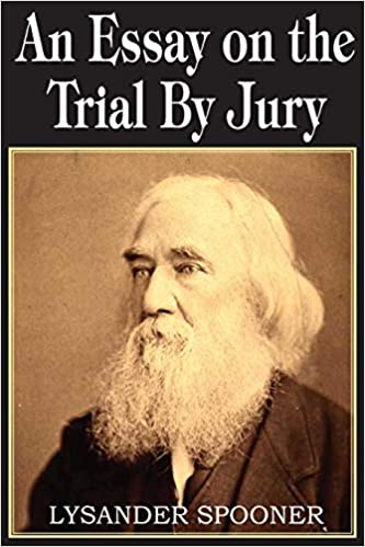 An essay on the trial by jury lysander spooner