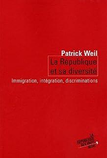 La République et sa diversité : immigration, intégration, discrimination, Weil, Patrick