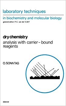 Book Dry Chemistry, Volume 25: Analysis with Carrier-bound Reagents (Laboratory Techniques in Biochemistry and Molecular Biology)