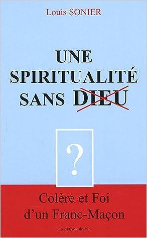 Amazon Fr Une Spiritualite Sans Dieu Louis Sonier Livres