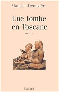 Une tombe en Toscane : roman, Denuzière, Maurice