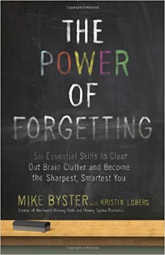Amazon.com: The Power of Forgetting: Six Essential Skills to Clear Out Brain Clutter and Become the Sharpest, Smartest You (9780307985873): Mike Byster: ...