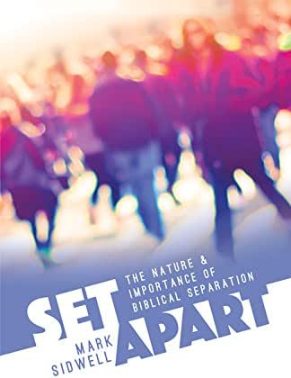 Set Apart:The Nature and Importance of Biblical Separation