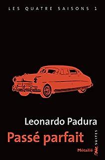Passé parfait [Les quatre saisons,1], Padura Fuentes, Leonardo