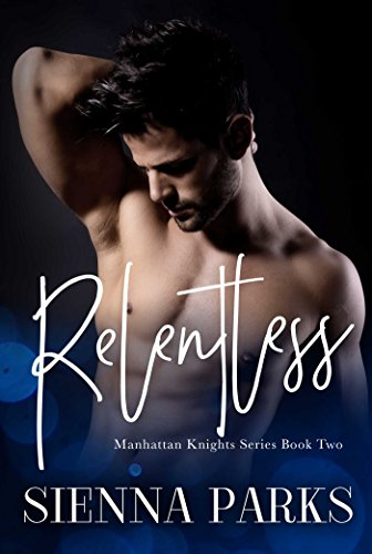 Relentless - Manhattan Knights Series Book Two by [Parks, Sienna]