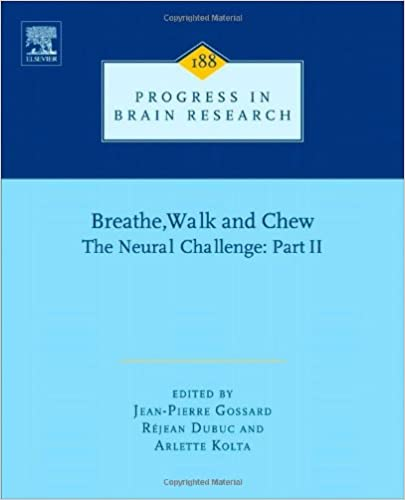 Read online Breathe, Walk and Chew; The Neural Challenge: Part II, Volume 188 (Progress in Brain Research) PDF, azw (Kindle)