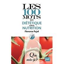 Les 100 mots de la diététique et de la nutrition: « Que sais-je ? » n° 3884