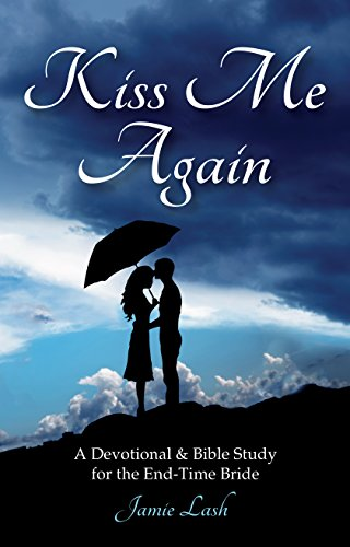 Kiss Me Again: A Devotional & Bible Study for the End-Time Bride