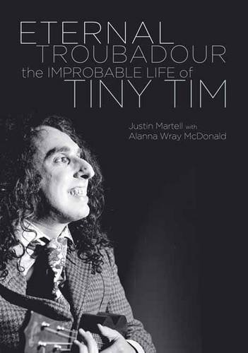 Eternal Troubadour: The Improbable Life Of Tiny Tim from PUBLISHERS GROUP UK