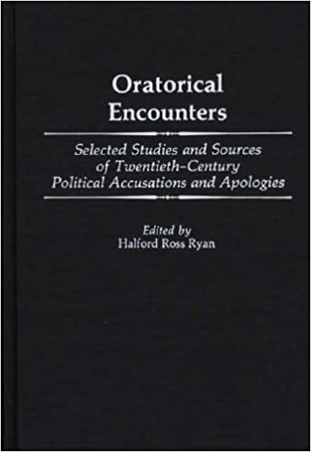 Oratorical Encounters: Selected Studies and Sources of Twentieth-Century Political Accusations and Apologies (Contributions to the Study of Mass Media and Communications)