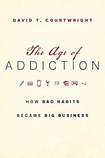Book Cover: The Age of Addiction: How Bad Habits Became Big Business