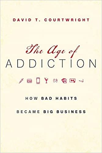 The Age of Addiction: How Bad Habits Became Big Business: David T