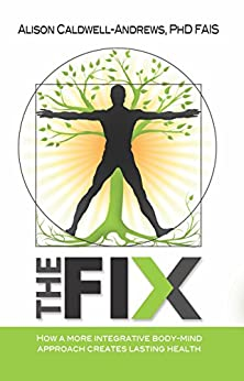 The Fix: How a More Integrative Body-Mind Approach Creates Lasting Health by [Caldwell-Andrews, Alison]